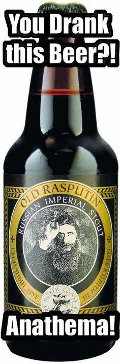 "Great beer. Funny joke! ""Ra-ra-rasputin! Lover of the Russian queen! Da na na na, something something I forgot the words..."""