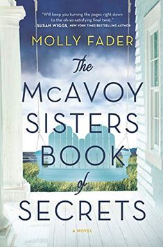 """Read """"The McAvoy Sisters Book of Secrets A Novel"""" by Molly Fader available from Rakuten Kobo. **""""The talented Molly Fader will keep you turning the pages right down to the oh-so-satisfying final twist. Sisters Book, Old Flame, The Secret Book, Romance Authors, Book Nooks, Call Her, Bestselling Author, Audio Books, Books To Read"""
