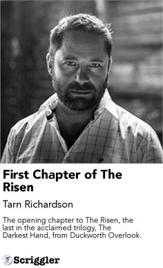 First Chapter of The Risen by Tarn Richardson https://scriggler.com/detailPost/story/60223 The opening chapter to The Risen, the last in the acclaimed trilogy, The Darkest Hand, from Duckworth Overlook.