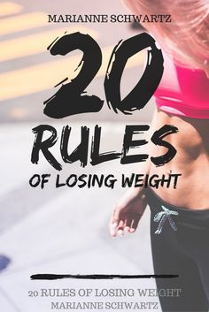 The 20 Rules Of Losing Weight. My eBook that will teach you successfully how to stay fit, with methods that are not difficult to follow and