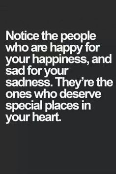 Notice the people that are happy for your...