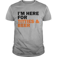 Show your I'm here for titties and beer shirt - Wear it Proud, Wear it Loud!