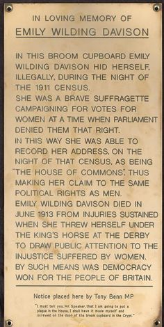 "Tony Benn's secret suffragette plaque in the Houses of Parliament. This plaque to Emily Wilding Davison was put up in the Chapel of St Mary Undercroft by Tony Benn MP. ""We have to be sure that we are a workshop and not a museum"" Women In History, British History, American History, Great Women, Amazing Women, Amazing People, Deeds Not Words, Suffrage Movement, House Of Commons"