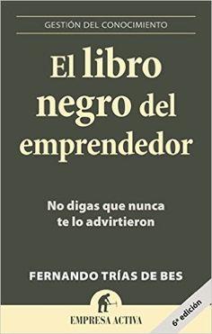 ¿?El libro negro del emprendedor: No digas que nunca te lo advirtieron Gestión del conocimiento: Amazon.es: Fernando Trias de Bes: Libros