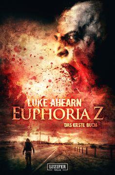 News 08.12.2014 | EUPHORIA Z nun vorbestellbar, spannender Thriller neu im Programm. LUZIFER Verlag - Dein Verlag für Thriller und Horror!