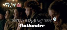 THINGS MY HUSBAND SAYS DURING OUTLANDER | Hilarious!