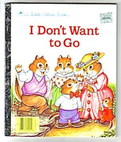 I Don't Want To Go - Little Golden Book