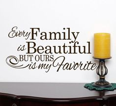 Every Family is Beautiful but ours is my favorite words wall decal sticker, beautiful family quotes