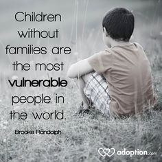 Children without families are the most vulnerable people in the world. #adoption #orphans #fosterkids