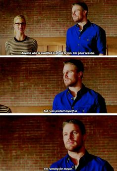 """""""Anyone who is qualified is afraid to run. For good reason. But I can protect myself so I'm running for Mayor"""" - Oliver and Felicity #Arrow"""
