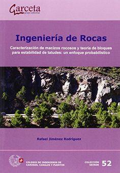 Ingeniería de rocas : carcaterización de macizos rocosos y teoría de bloques para estabilidad de taludes : un enfoque probabilístico / Rafael Jiménez Rodríguez