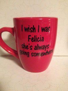 Bye felicia,I wish I was felicia, funny coffee cups,popular coffee mug,friday ice cube, popular quotes,nwa, funny mugs, generation x