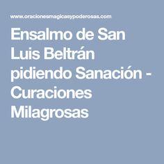 Ensalmo de San Luis Beltrán pidiendo Sanación - Curaciones Milagrosas