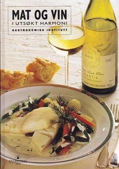"""""""Mat og vin i utsøkt harmoni"""" av Gastronomisk Institutt"""