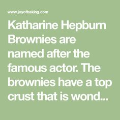 Katharine Hepburn Brownies are named after the famous actor. The brownies have a top crust that is wonderfully crisp, yet underneath the brownies are sweet, moist and chewy. With Demo Video