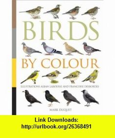 Birds By Colour (9780713689945) Marc Duquet , ISBN-10: 0713689943  , ISBN-13: 978-0713689945 ,  , tutorials , pdf , ebook , torrent , downloads , rapidshare , filesonic , hotfile , megaupload , fileserve