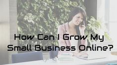 How Can I Grow My Small Business Online?