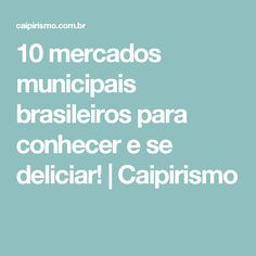 10 mercados municipais brasileiros para conhecer e se deliciar!   Caipirismo