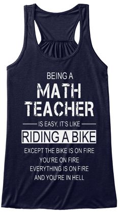 Being A Math Teacher Is Easy It's Like Riding A Bike Except The Bike Is On Fire You're On Fire Everything Is On Fire... Midnight T-Shirt Front