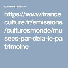 https://www.franceculture.fr/emissions/culturesmonde/musees-par-dela-le-patrimoine