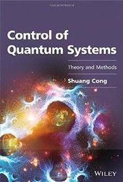 Control of quantum systems : theory and methods / Shuang Cong. / Q295 C43