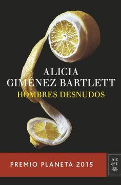 """""""Hombres desnudos"""" / Alicia Gimenez Bartlett: Nadie puede imaginar hasta qué punto los tiempos convulsos      son capaces de convertirnos en quienes ni siquiera imaginamos      que podríamos llegar a ser.  Hombres desnudos es una novela      sobre el presente que estamos viviendo. Sexo, amistad, inocencia      y maldad en una combinación tan armónica como desasosegante."""