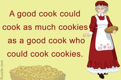 A good cook could cook as much cookies as a good cook who could cook cookies.