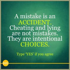 A mistake is an ACCIDENT. Cheating & lying are not mistakes. they are intention CHOICES.