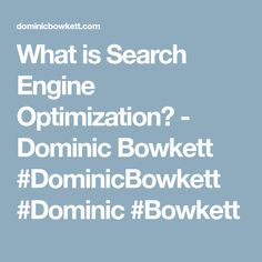 What is Search Engine Optimization? - Dominic Bowkett #DominicBowkett #Dominic #Bowkett