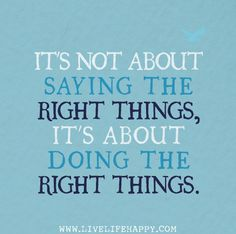 itsnotabouIt's not about saying the right things, it's about doing the right things.tsaying by deeplifequotes, via Flickr