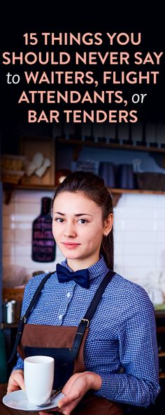 15 Things You Should Never Say To Waiters, Flight Attendants, Or Bar Tenders