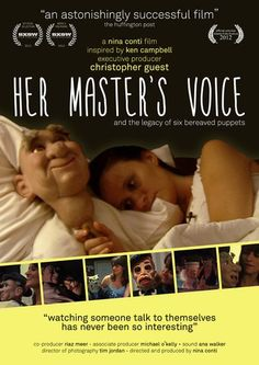 Her Master's Voice (2012) | http://www.getgrandmovies.top/movies/7847-her-master's-voice | Internationally acclaimed ventriloquist Nina Conti, takes the bereaved puppets of her mentor and erstwhile lover Ken Campbell on a pilgrimage to 'Venthaven' the resting place for puppets of dead ventriloquists. She gets to know her latex and wooden travelling partners along the way, and with them deconstructs herself and her lost love in this ventriloquial docu-mocumentary requiem. Ken Campbell was a…