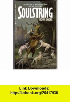 Soulstring (9780441775910) Midori Snyder , ISBN-10: 0441775918  , ISBN-13: 978-0441775910 ,  , tutorials , pdf , ebook , torrent , downloads , rapidshare , filesonic , hotfile , megaupload , fileserve