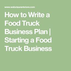How to Write a Food Truck Business Plan | Starting a Food Truck Business