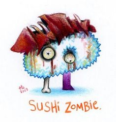 A zombi sushi!  Just funny