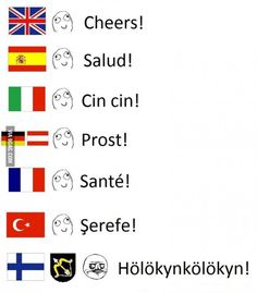 Cheers in different languages. Now repeat after me. Finnish Memes, Best Funny Pictures, Funny Photos, Funny Signs, Funny Jokes, Cheers, Learn Finnish, Rage Comic, Finnish Language