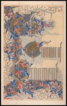 Owen Jones, The Grammar of Ornament, One hundred folio plates drawn on stone by F. Bedford and printed in colours by Day and Son, Lithographers of the Queen, London. Illuminated Letters, Illuminated Manuscript, Plate Drawing, Chinese Ornament, Owen Jones, Maker Culture, Indian Textiles, Victoria And Albert Museum, Metropolitan Museum