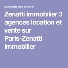 Zenatti immobilier 3 agences location et vente sur Paris-Zenatti Immobilier