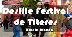 "Desfile Festival Internacional de Títeres ""Rosete Aranda""."