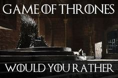 """The Hardest Game Of Would You Rather For """"Game Of Thrones"""" Fans 
