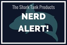 NERD OUT with these really techy, geeky, nerd-tastic Shark Tank products!