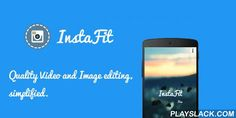 InstaFit  Android App - playslack.com ,  The best Image/Video editor you deserve.Do you want to post videos and images to Instagram or Vine without cropping?Here, we present you InstaFit.InstaFit allows you to post videos and images of any size and resolution to Instagram without cropping the video or image.Features:- No watermark. - Add custom coloured borders to the video/image before posting to Instagram.- Add custom background patterns to images.- Add image blur background to the…