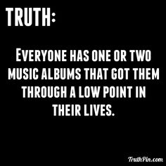 Everyone has one or two music albums that got them through a low point in their lives.