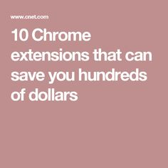 10 Chrome extensions that can save you hundreds of dollars