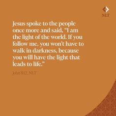 """""""Jesus spoke to the people once more and said, 'I am the light of the world. If you follow me, you won't have to walk in darkness, because you will have the light that leads to life.'"""" John 8:12, NLT #NewLivingTranslation #NLTBible #ReadTheNLT #Bibleverse #Bibleverses #Biblestory #Biblestories #Bibleversesdaily #Bibleversedaily #Biblequote365 #Biblewords #Bibledaily #Bibleverseoftheday #BibleScriptures #Bibleinspiration #Christianinspiration  Bible Words, Bible Scriptures, John 8, New Living Translation, Light Of The World, Verse Of The Day, Bible Stories, Christian Inspiration, Follow Me"""