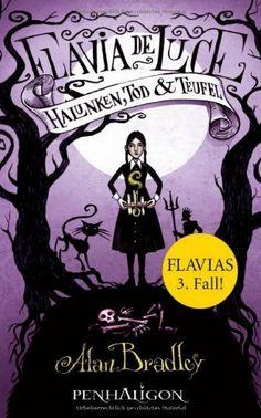 Flavia de Luce 3 - Halunken, Tod und Teufel / Alan Bradley