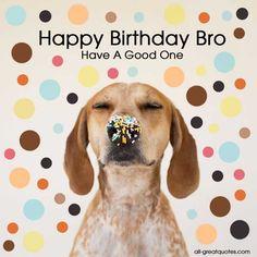 Happy Birthday Cards Happy Birthday Bro http://www.all-greatquotes.com/