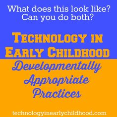 Developmentally Appropriate Practices and Technology In Early Childhood