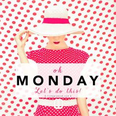 Ok Monday!!!!