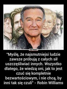 Znaleźliśmy dla Ciebie kilka nowych Pinów na tabli... - Poczta o2 Daily Quotes, True Quotes, Cinema Quotes, Ways To Be Happier, Robin Williams, Pretty Words, The Villain, Humor, What Is Like